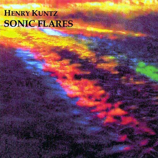 Henry Kuntz   Sonic Flares   Humming Bird Records CDR 4