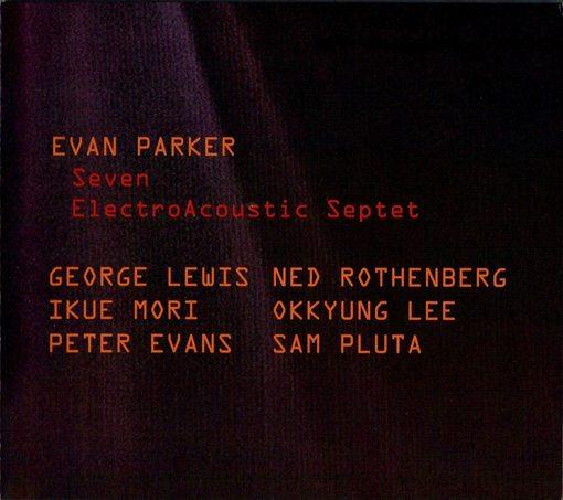 Evan Parker ElectroAcoustic Septet: Seven