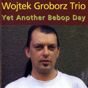 Wojtek Groborz Trio | Yet Another Bebop Day | nottwo records